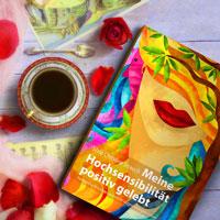 MEINE HOCHSENSIBILITÄT POSITIV GELEBT von Silvia Christine Strauch, ISBN 978-3-9817975-0-3